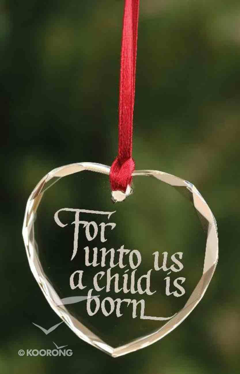 Christmas Crystal Ornament: For Unto Us... (Heart Shape) Homeware