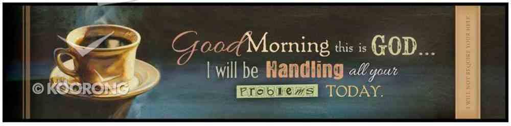 Mini Print: Coffee Break; Good Morning This is God..., on Mdf Board Plaque