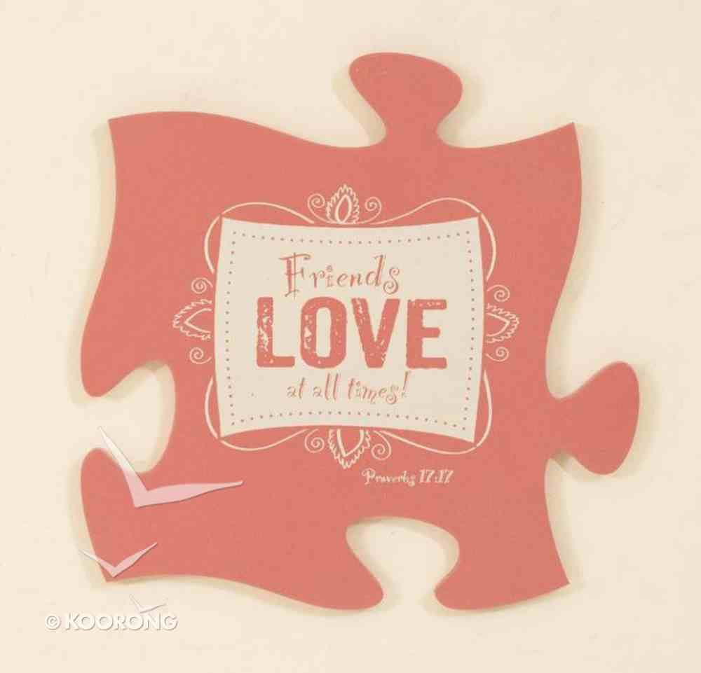 Puzzle Pieces Wall Art: Friends Proverbs 17:17 Plaque