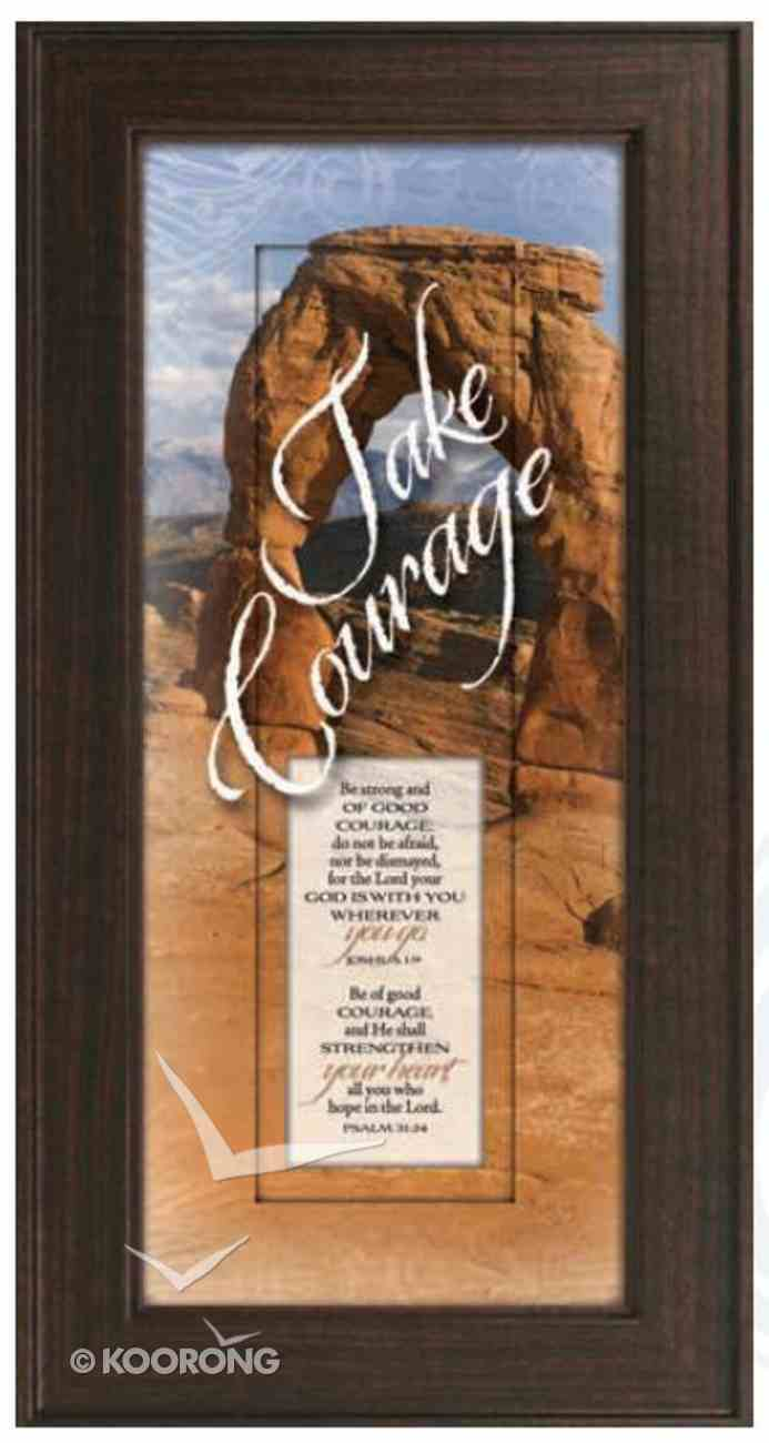"""Framed Plaque: Take Courage (8"""" X 16"""") (Words Of Grace) Plaque"""