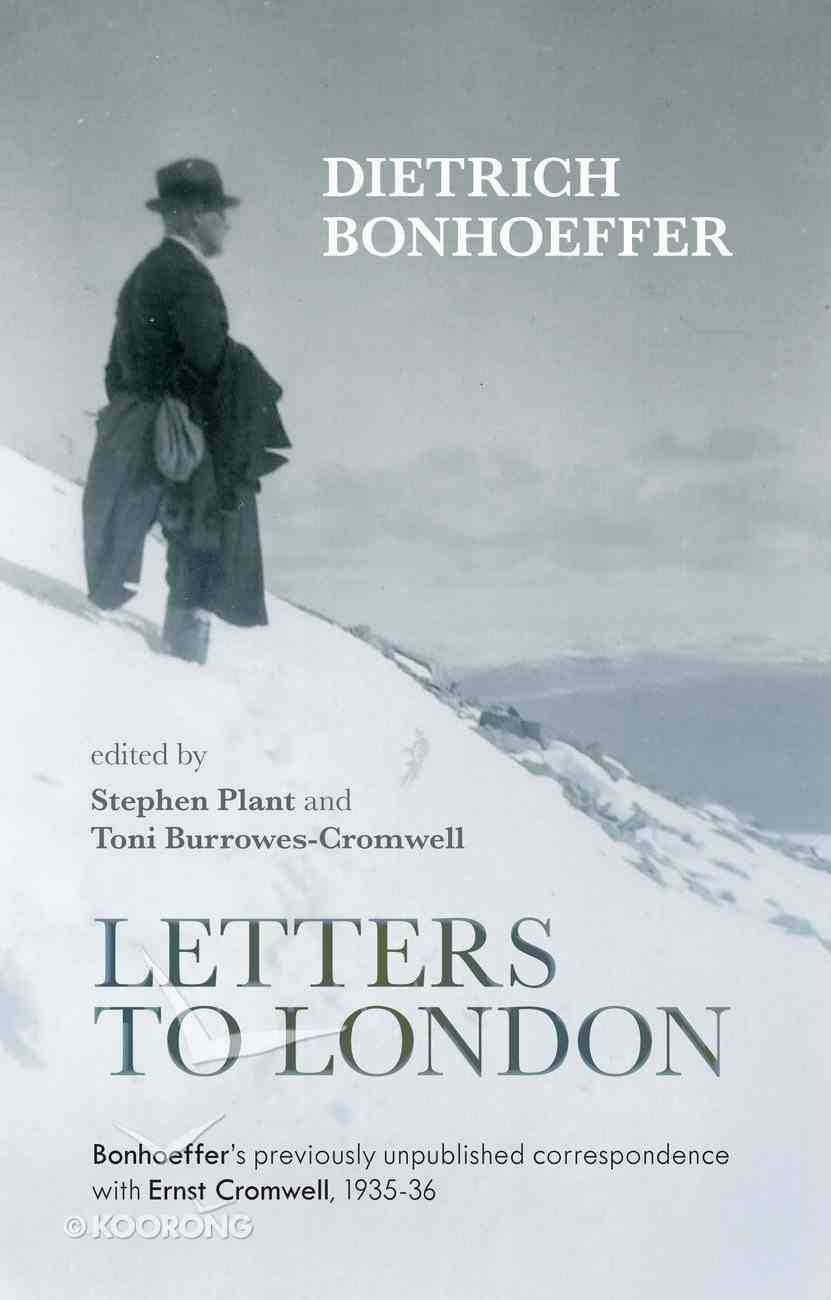 Letters to London: Bonhoeffer's Previously Unpublished Correspondence With Ernst Cromwell, 1935-36 Paperback