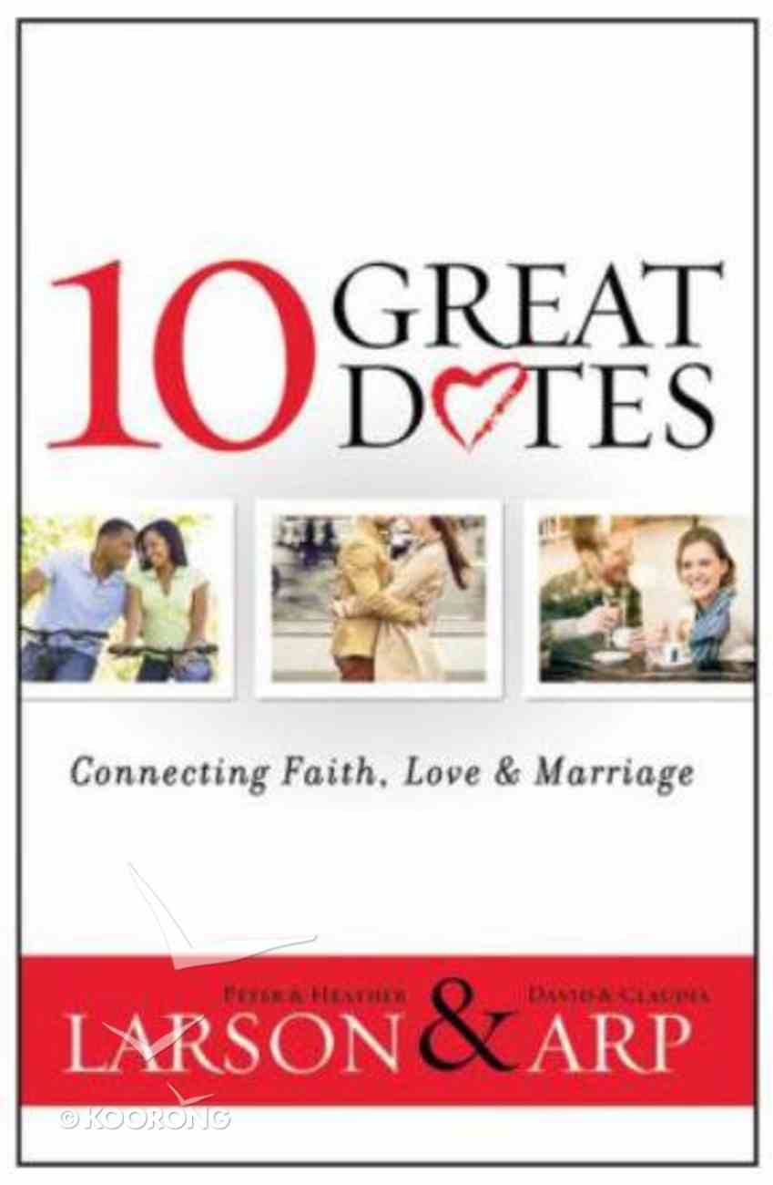 10 Great Dates: Connecting Faith, Love & Marriage Paperback