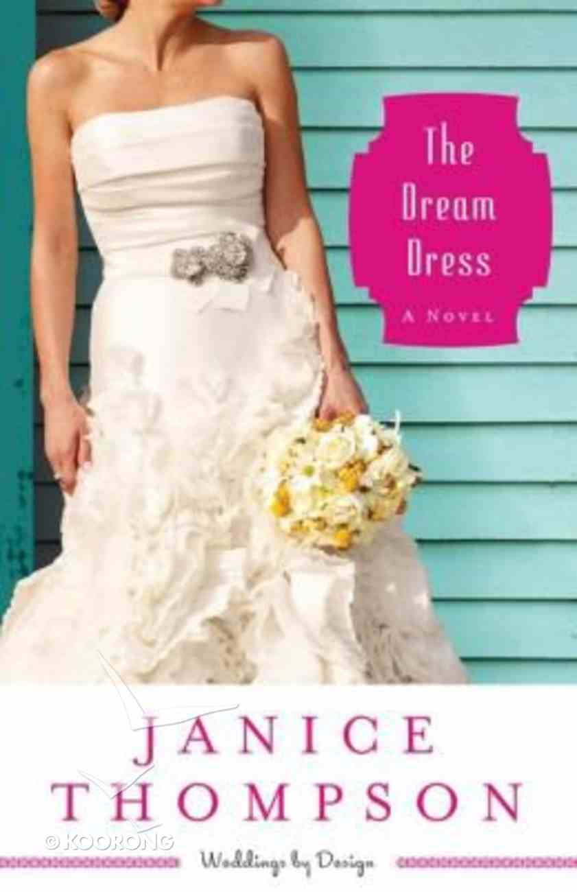 The Dream Dress (#03 in Weddings By Design Series) Paperback