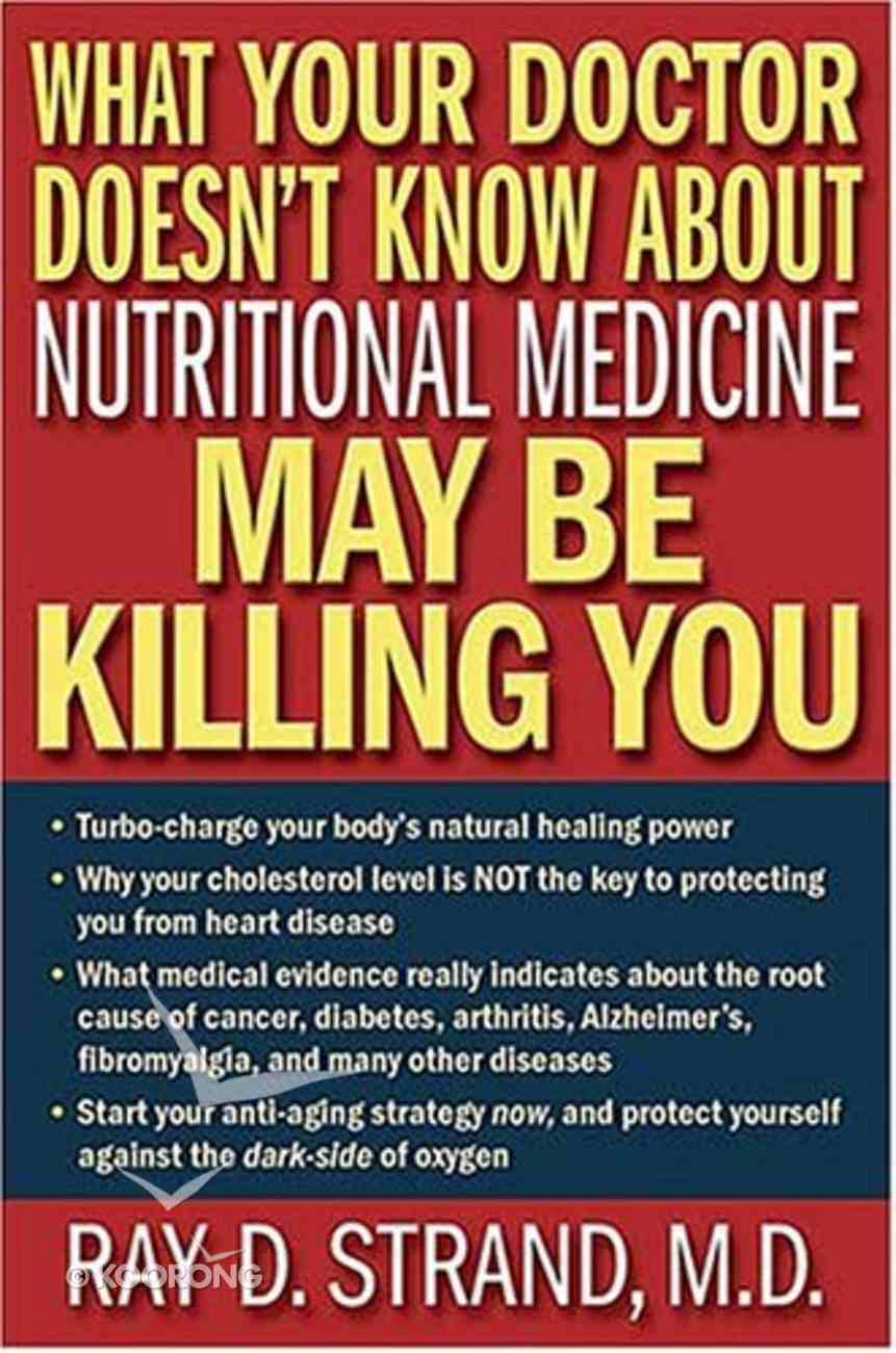 What Your Doctor Doesn't Know About Nutritional Medicine May Be Killing You Paperback