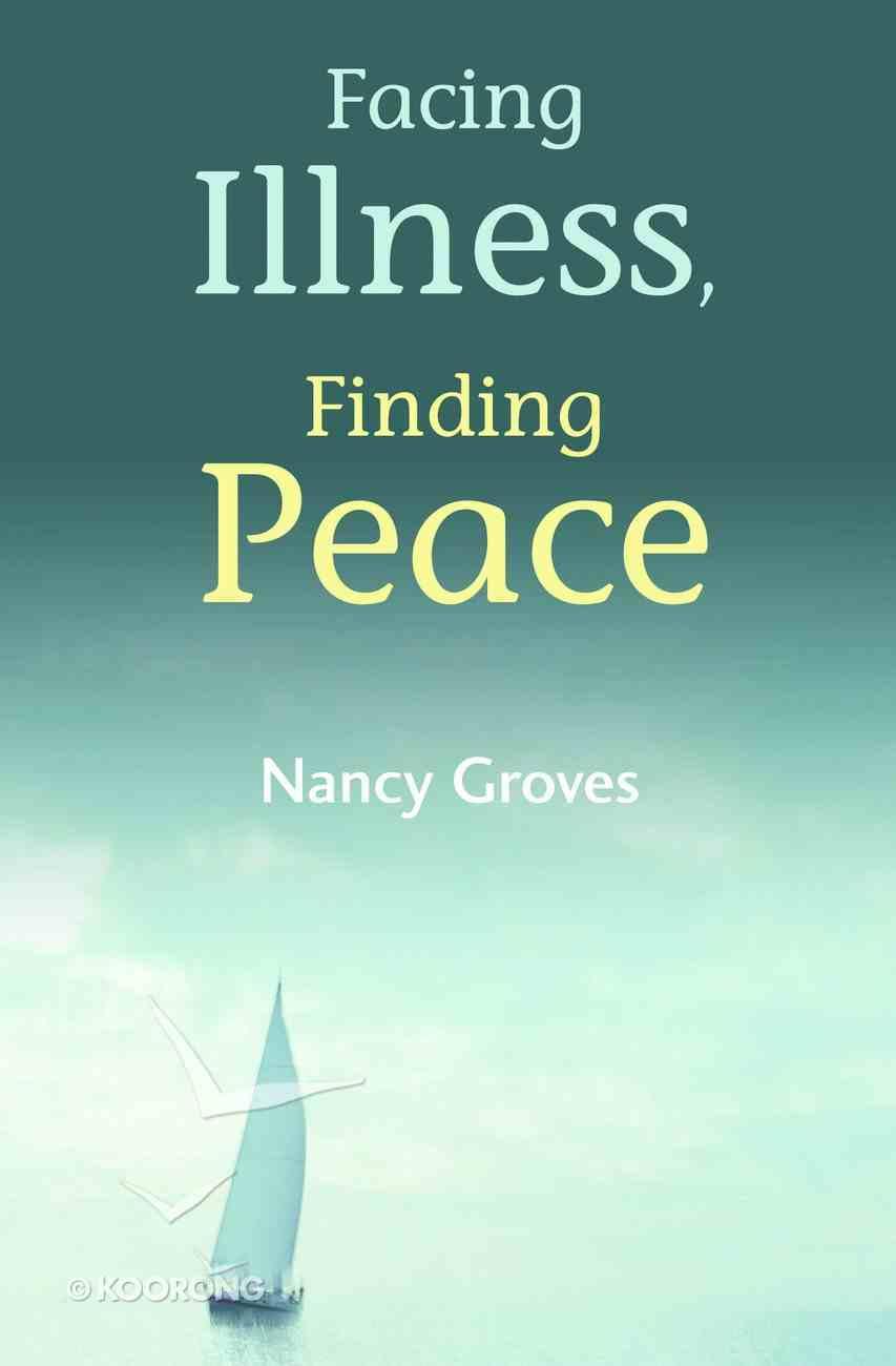Facing Illness, Finding Peace Paperback
