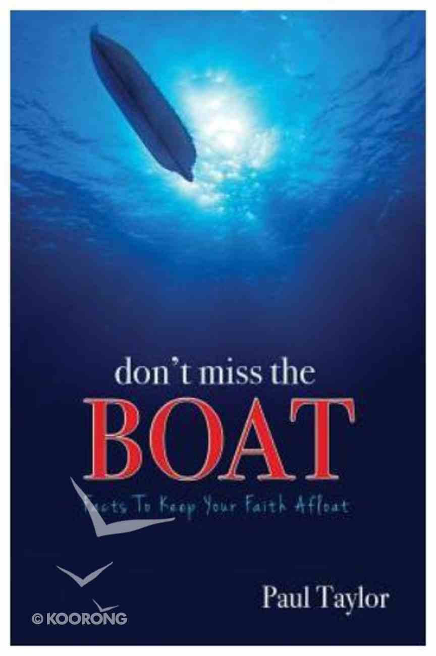 Don't Miss the Boat: Facts to Keep Your Faith Afloat Paperback