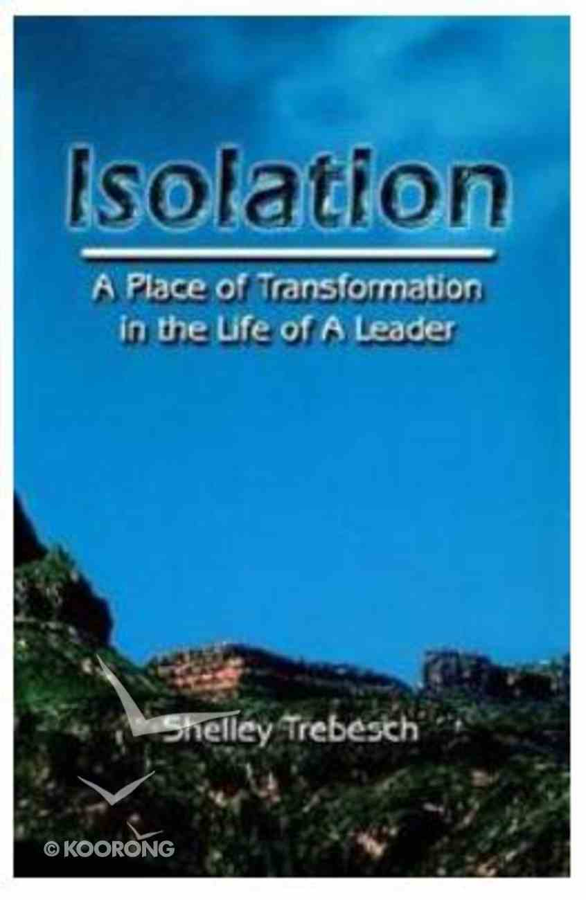 Isolation: A Place of Transformation in the Life of a Leader Paperback