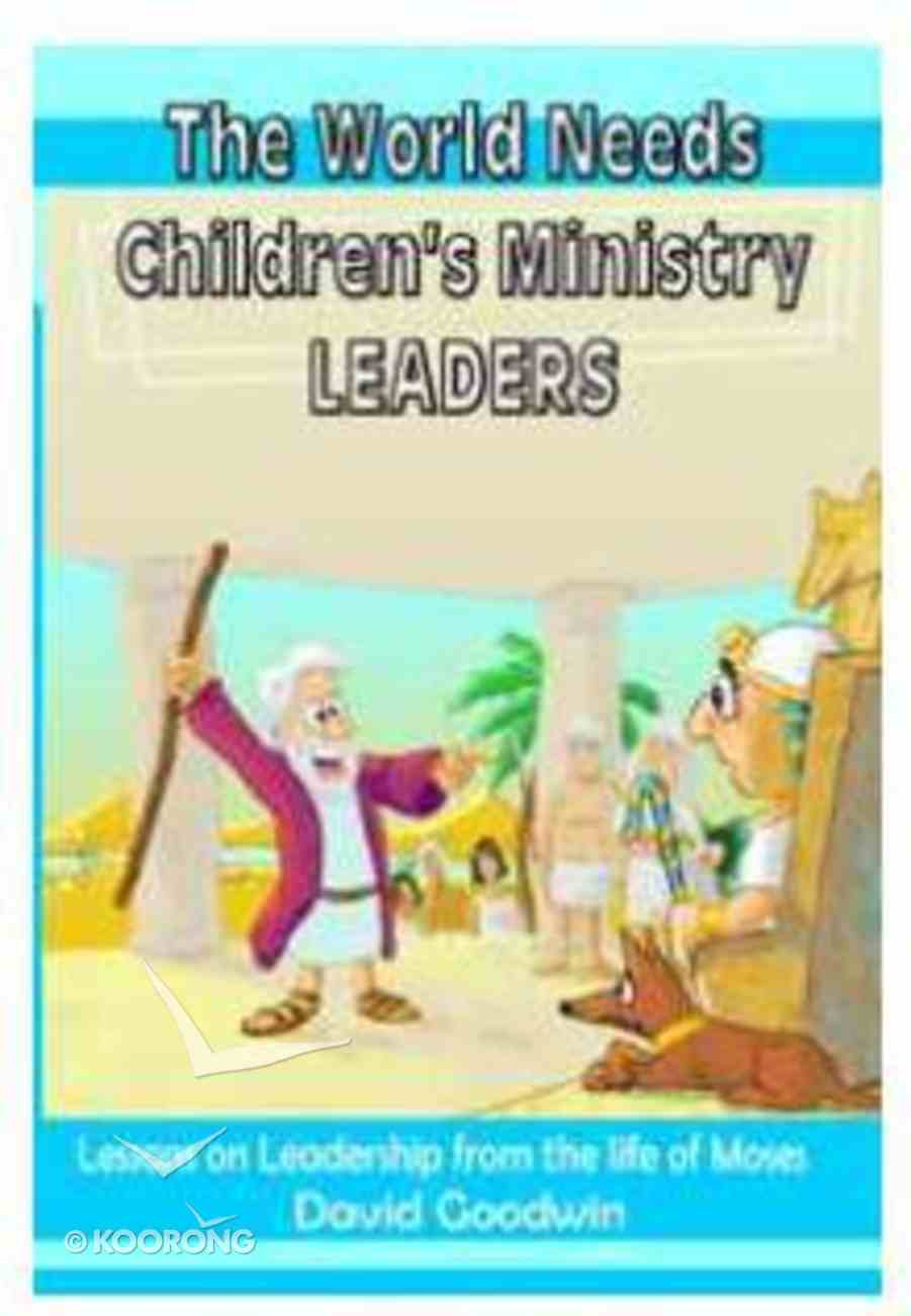 The World Needs Children's Ministry Leaders Paperback