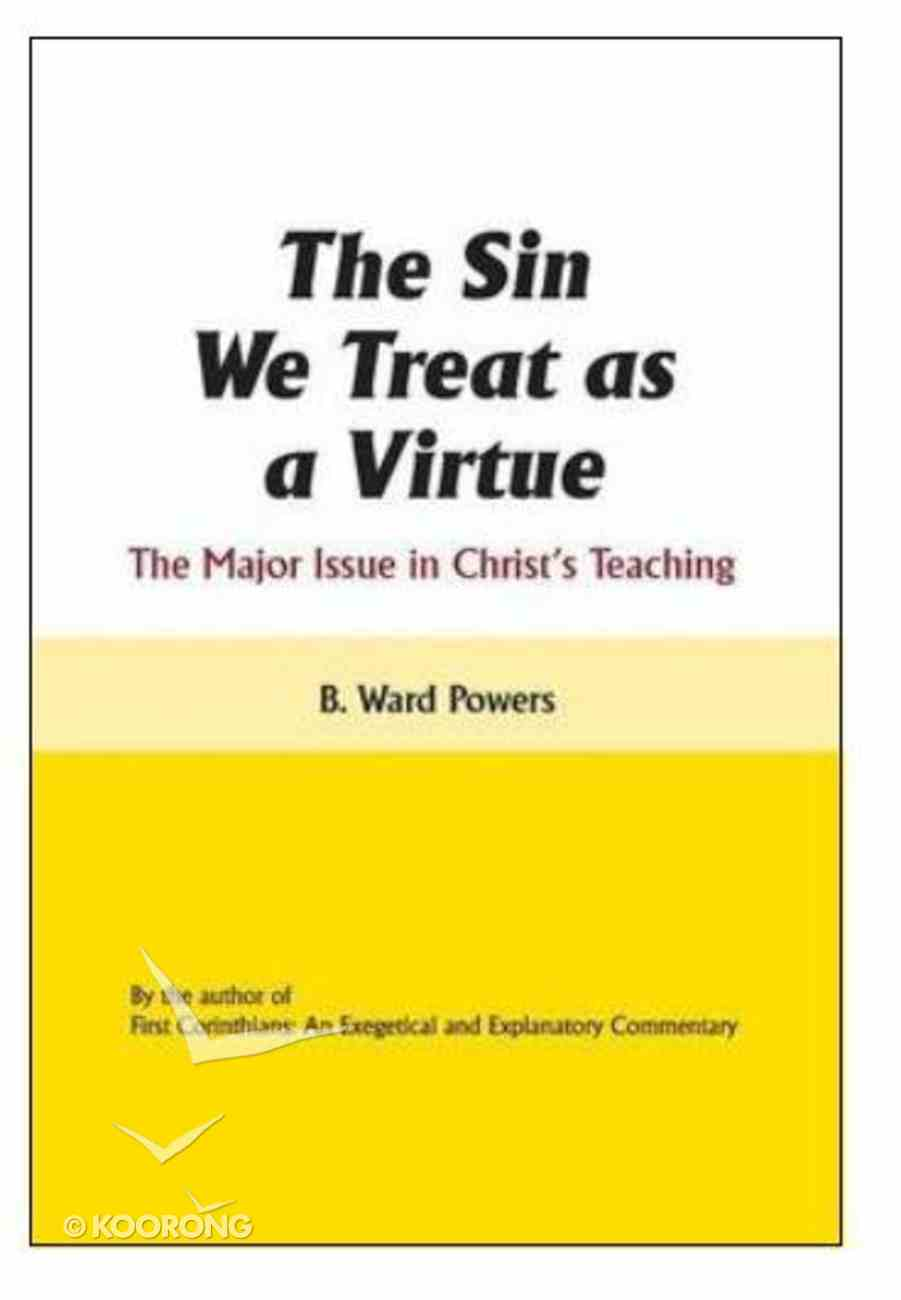 The Sin We Treat as a Virtue: The Major Issue in Christ's Teaching Paperback