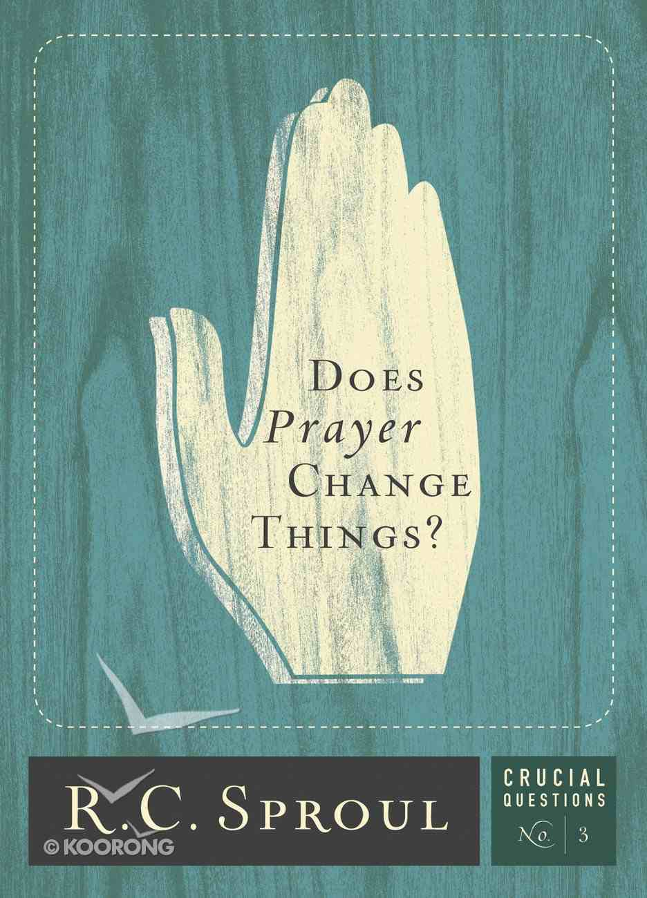 Does Prayer Change Things? (#03 in Crucial Questions Series) eBook