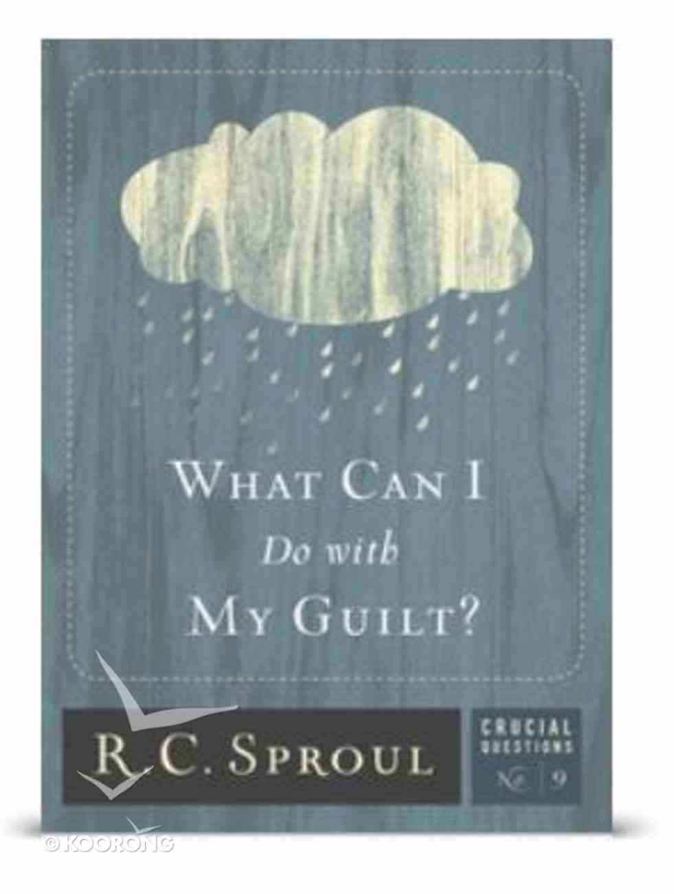 What Can I Do With My Guilt? (#09 in Crucial Questions Series) eBook