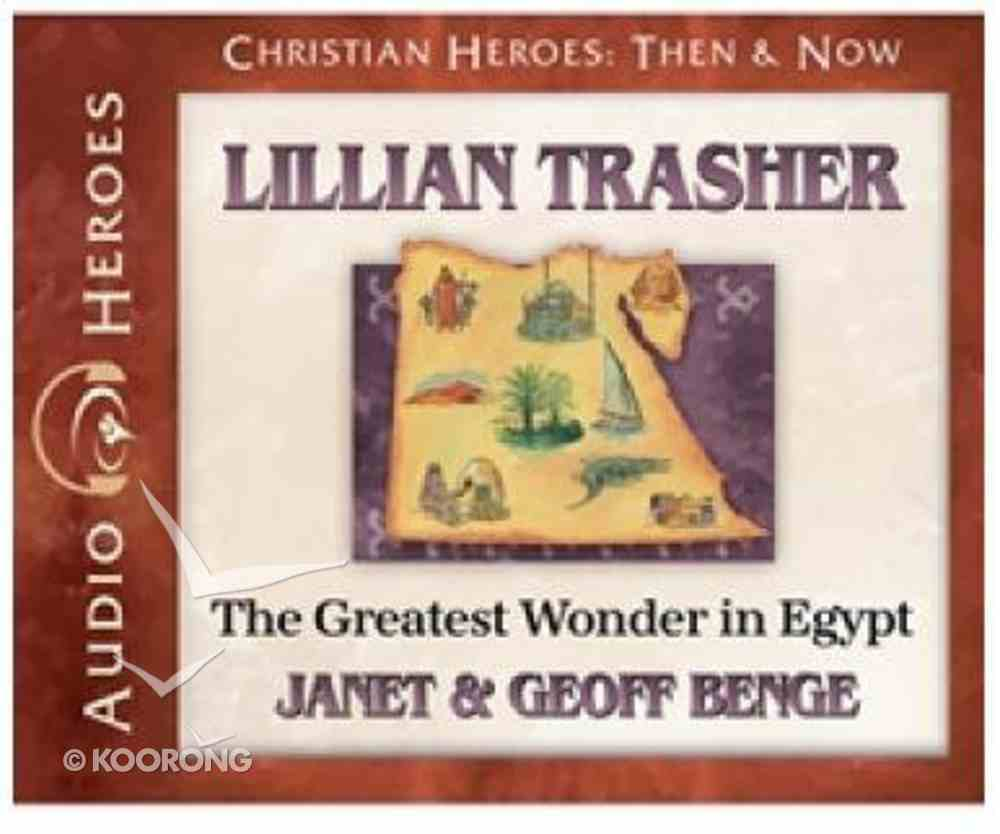 Lillian Trasher - the Greatest Wonder in Egypt (Unabridged, 4cds) (Christian Heroes Then & Now Audio Series) CD