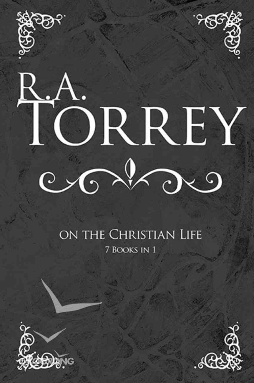 R a Torrey on the Christian Life (7 Books In 1) Hardback