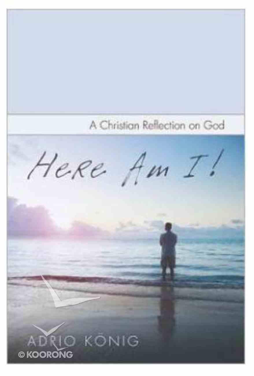 Here Am I: A Christian Reflection on God Paperback