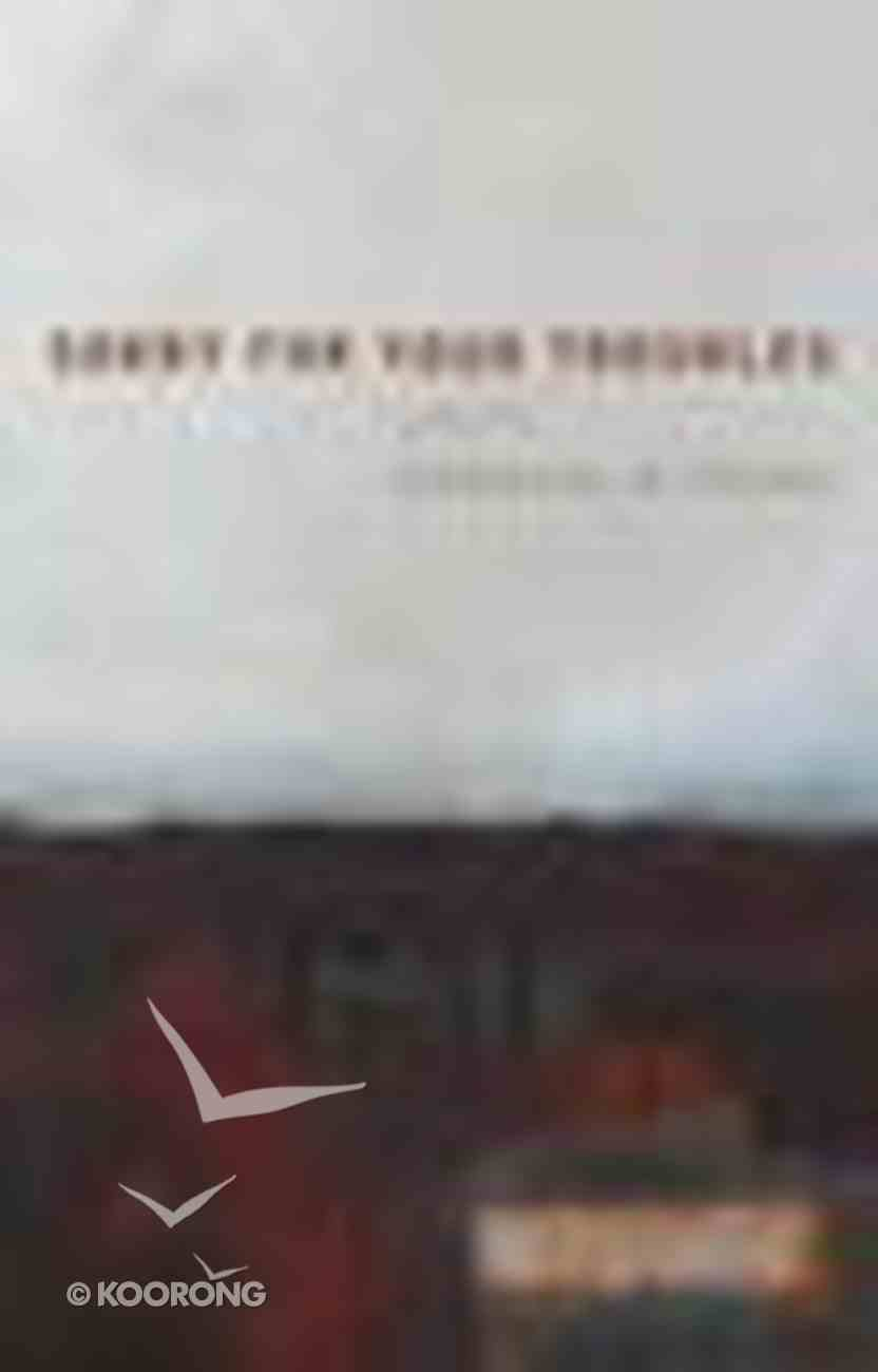 Sorry For Your Troubles Paperback