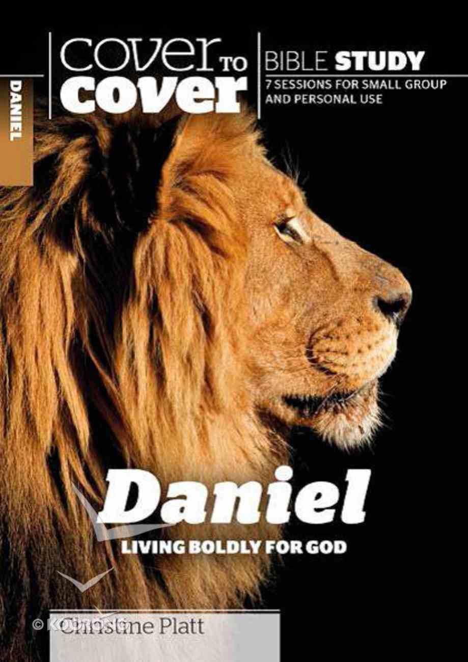 Daniel - Living Boldly For God (Cover To Cover Bible Study Guide Series) Paperback
