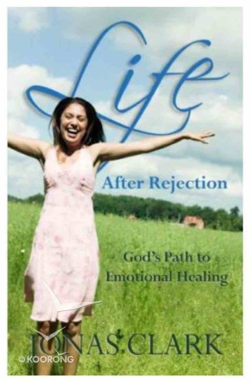 Life After Rejection: God's Path to Emotional Healing Paperback