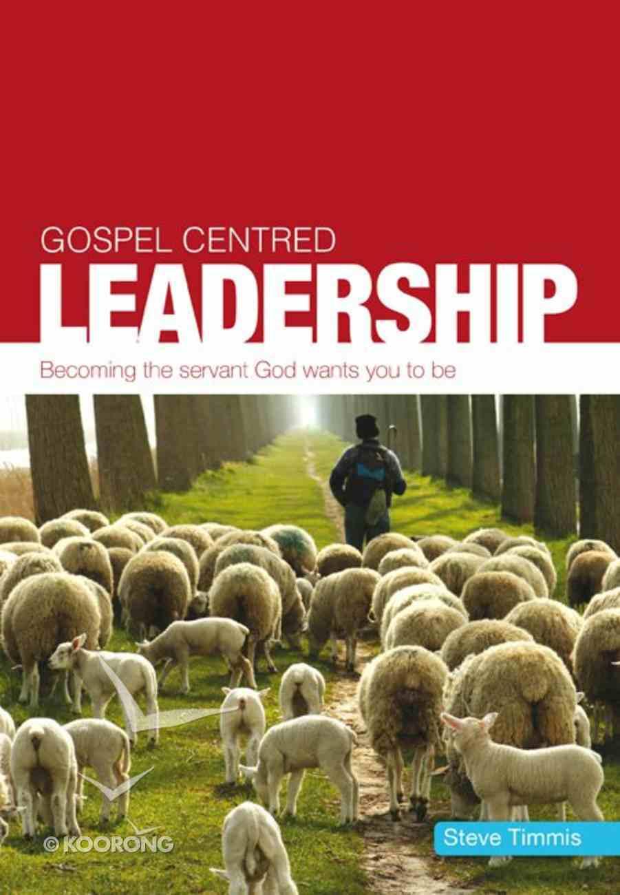 Gospel Centred Leadership (Gospel Centred Series) Paperback
