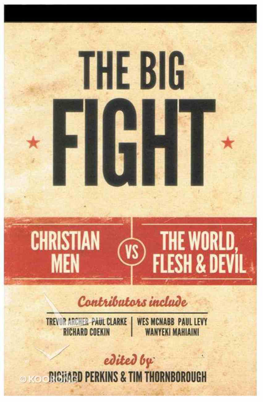The Big Fight: Christian Men Vs. the World, Flesh & Devil Paperback