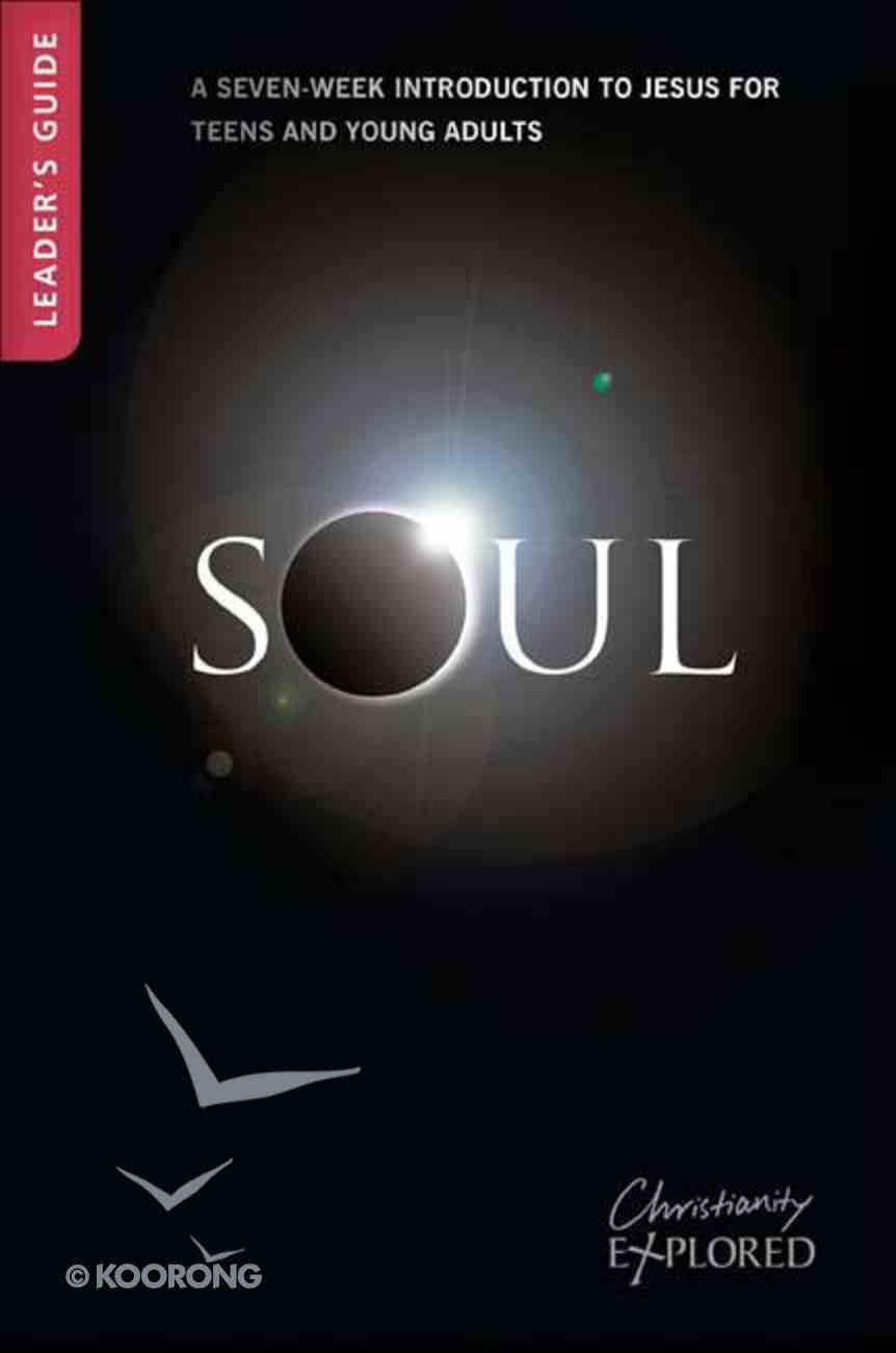 Soul Leader's Guide (3rd Edition) (For Older Teens/Young Adults) (Christianity Explored Youth Edition Series) Paperback