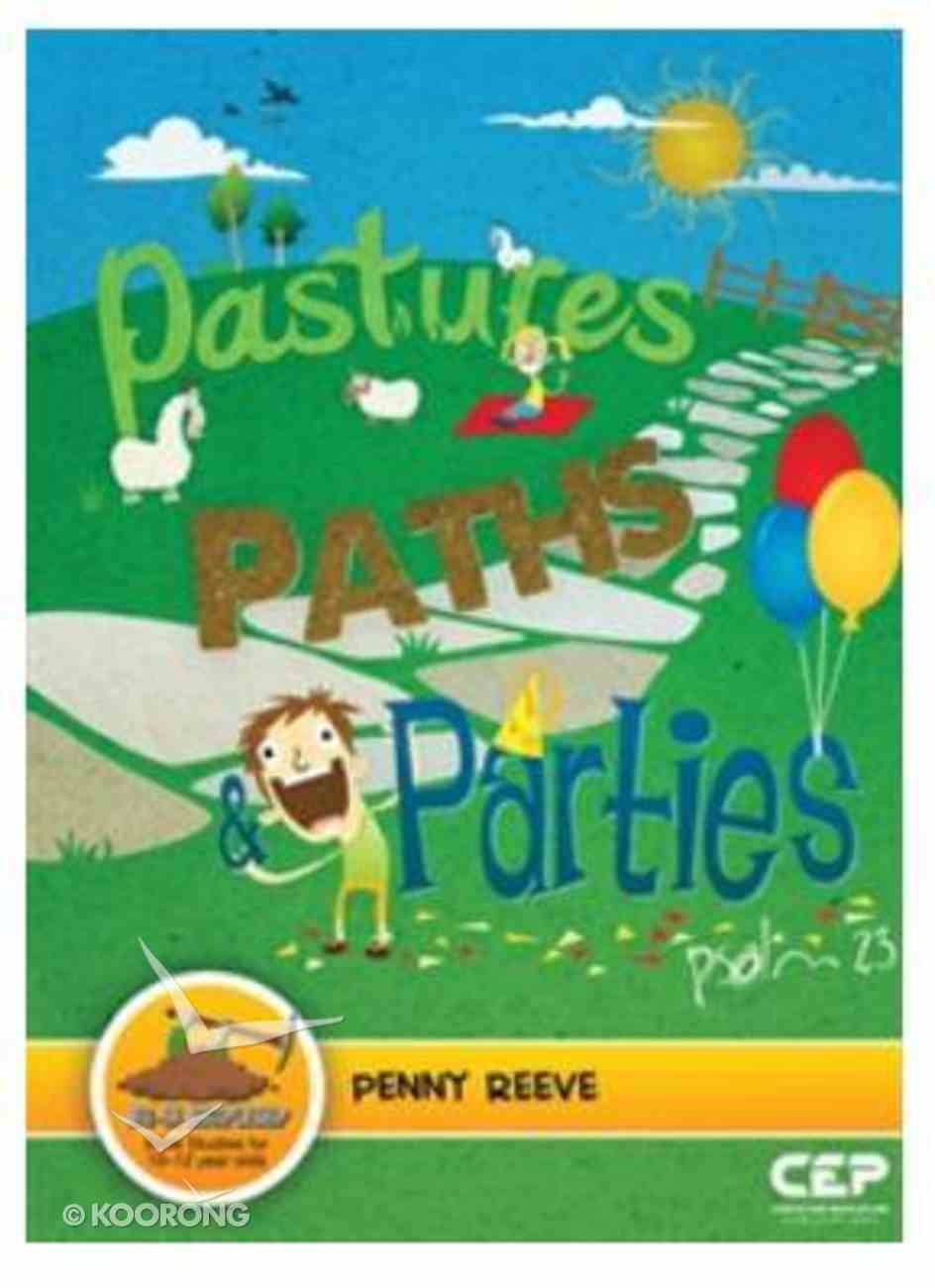 Pastures, Paths & Parties - Psalm 23 (Dig In Discipleship Series) Paperback