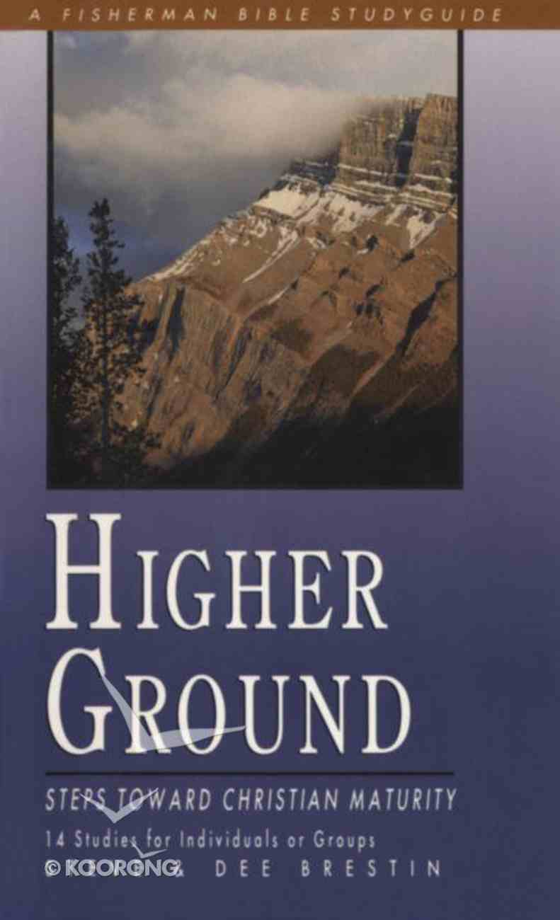 Higher Ground: Steps Toward Christian Maturity (Fisherman Bible Studyguide Series) Paperback