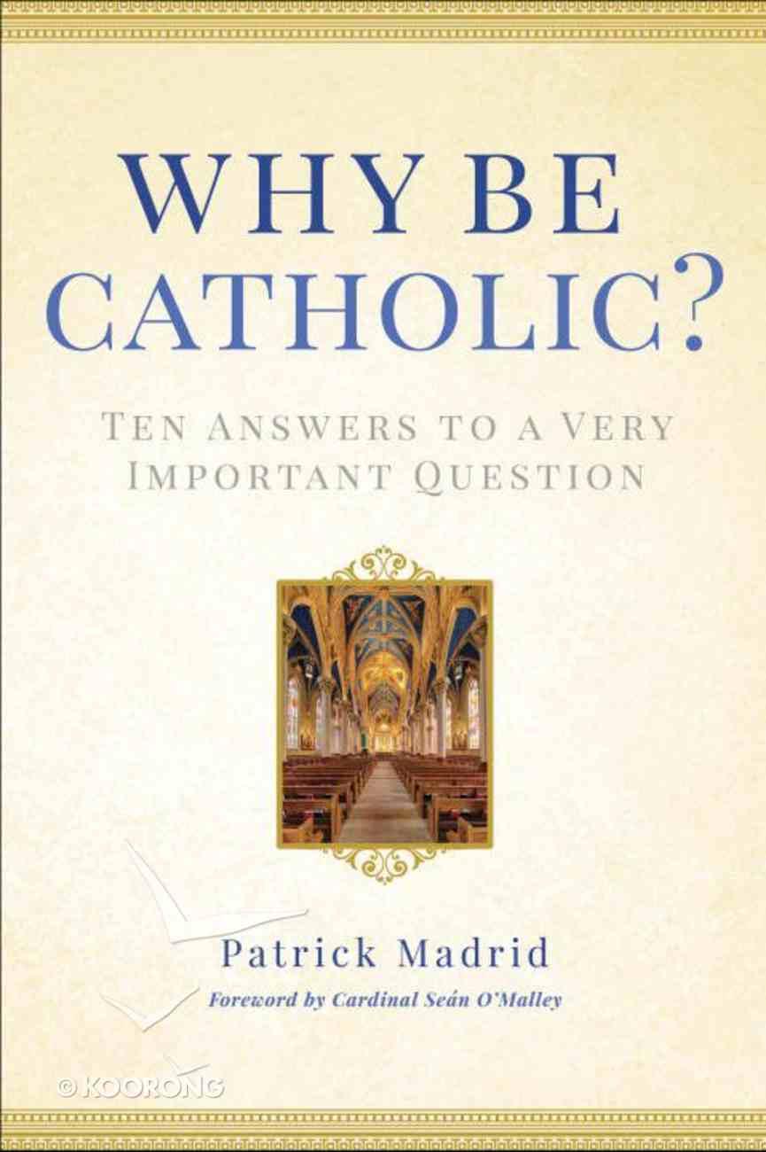 Why Be Catholic? Hardback