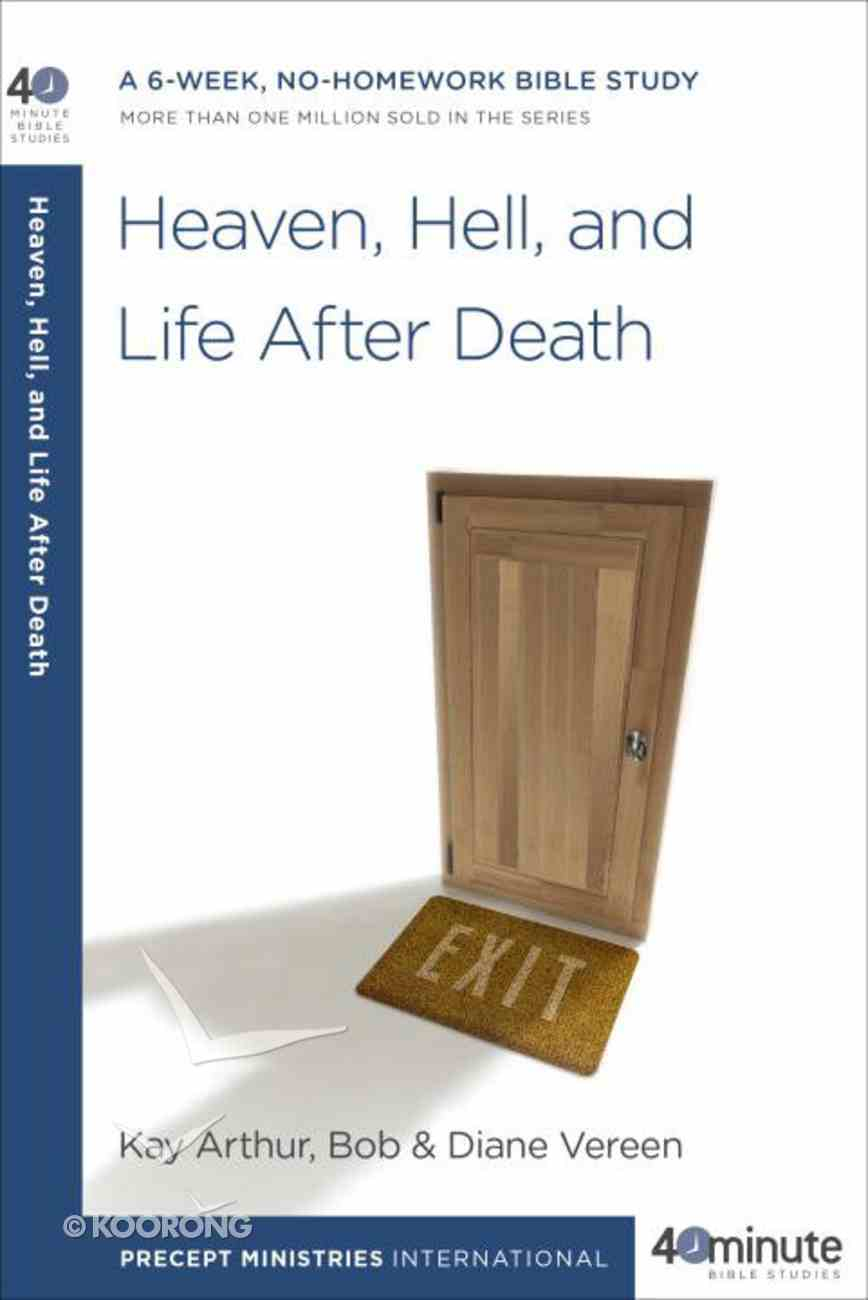 Heaven, Hell and Life After Death (40 Minute Bible Study Series) Paperback