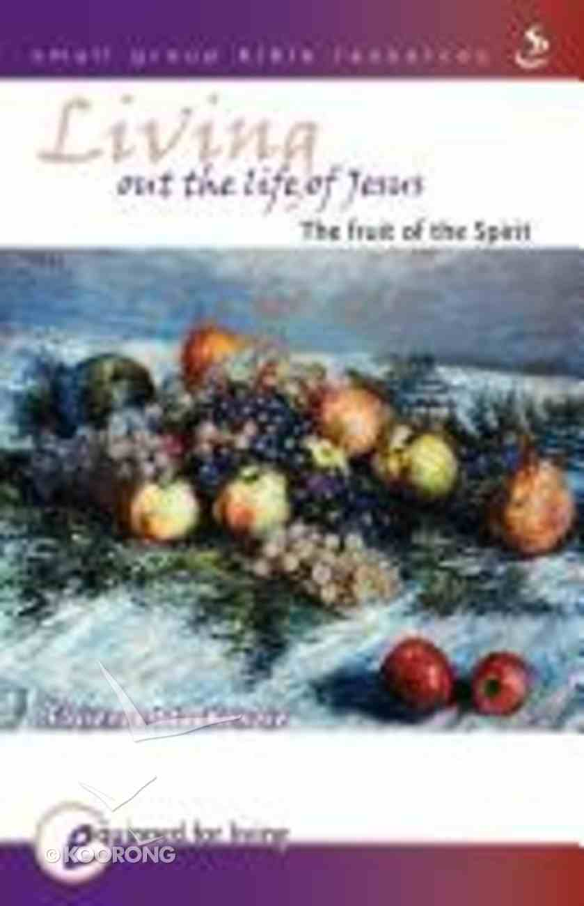 Living Out the Life of Jesus: The Fruit of the Spirit Paperback