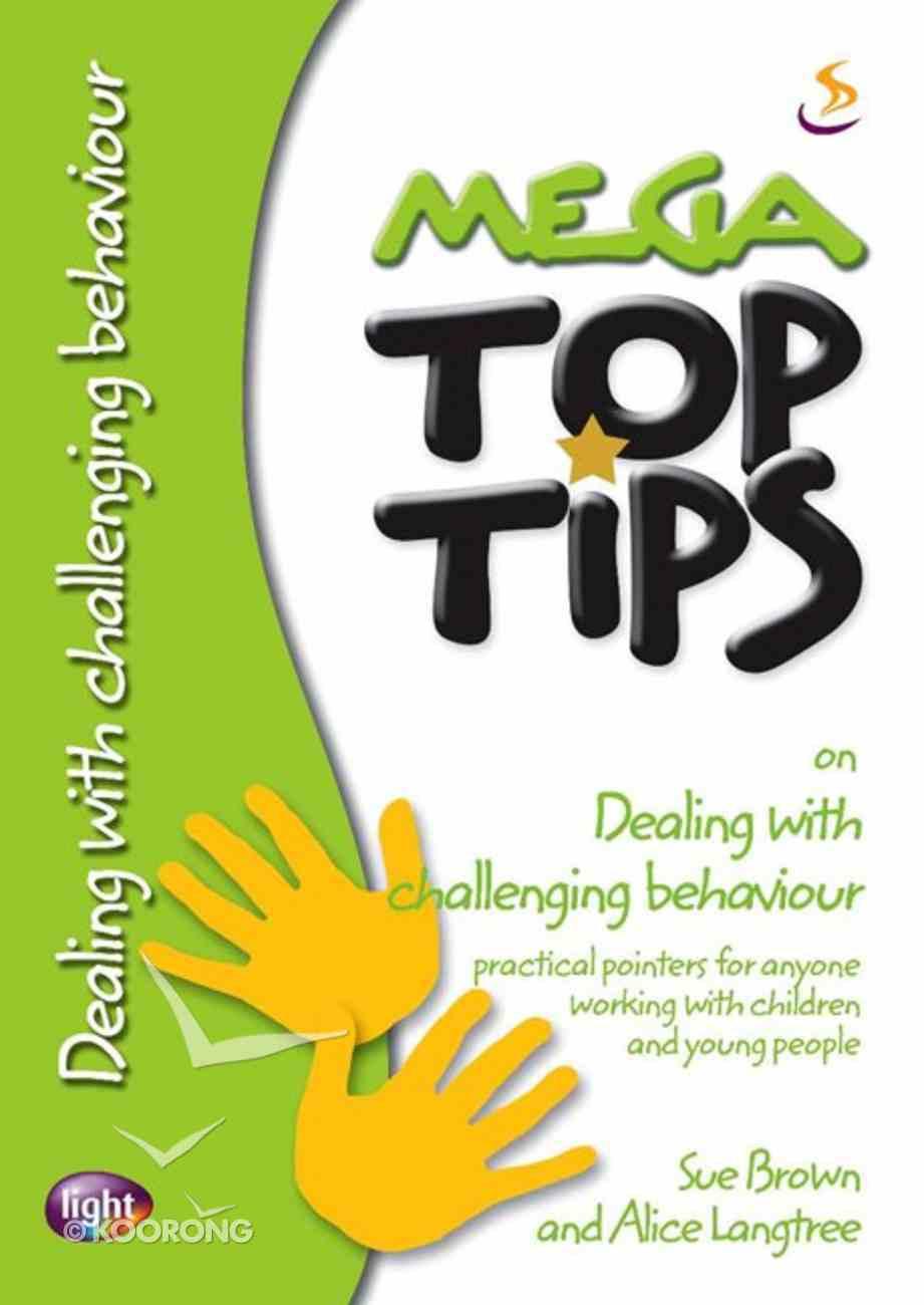 Dealing With Challenging Behaviour (Mega Top Tips Series) Paperback