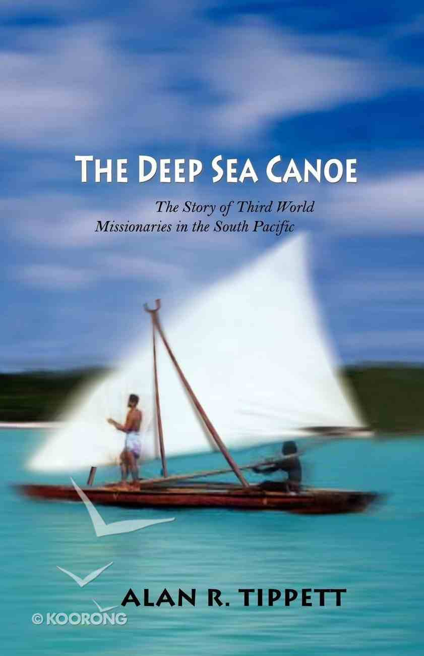 The Deep Sea Canoe: The Story of Third World Missionaries in the South Pacific Paperback
