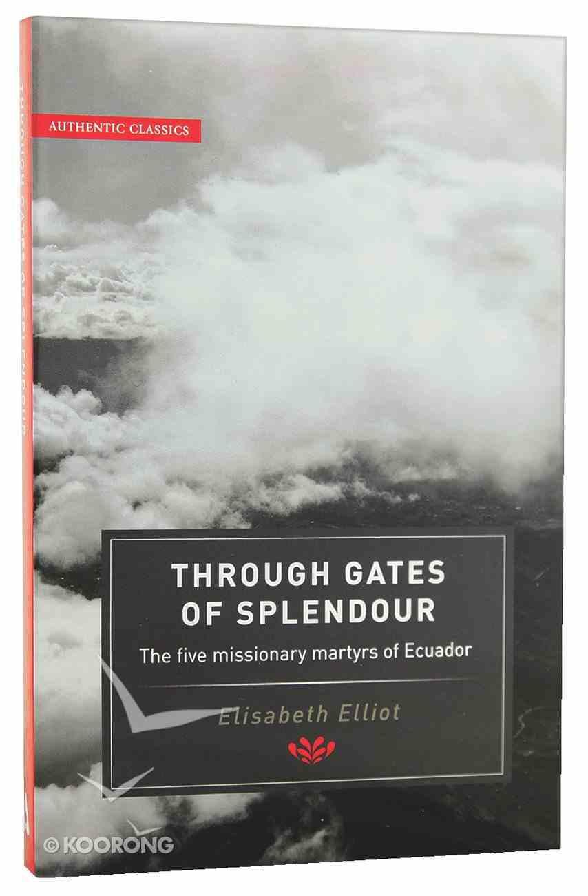 Through Gates of Splendour (Authentic Classics Series) Paperback