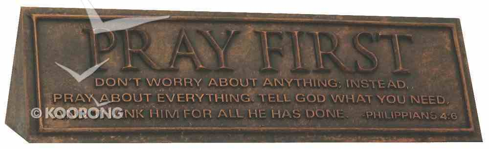 Desktop Reminder: Pray First (Polyresin) Homeware