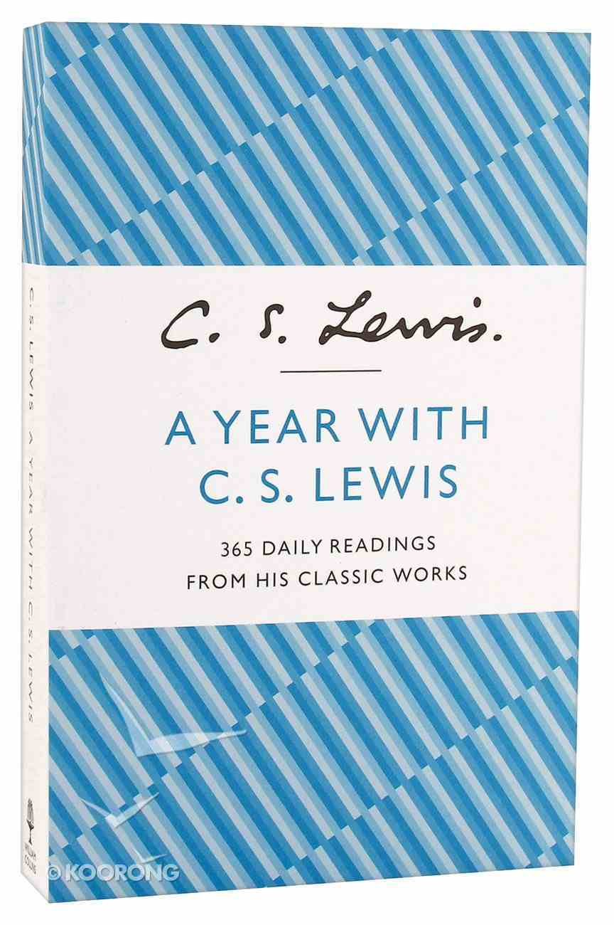 A Year With C S Lewis: 365 Daily Readings From This Classic Works Paperback