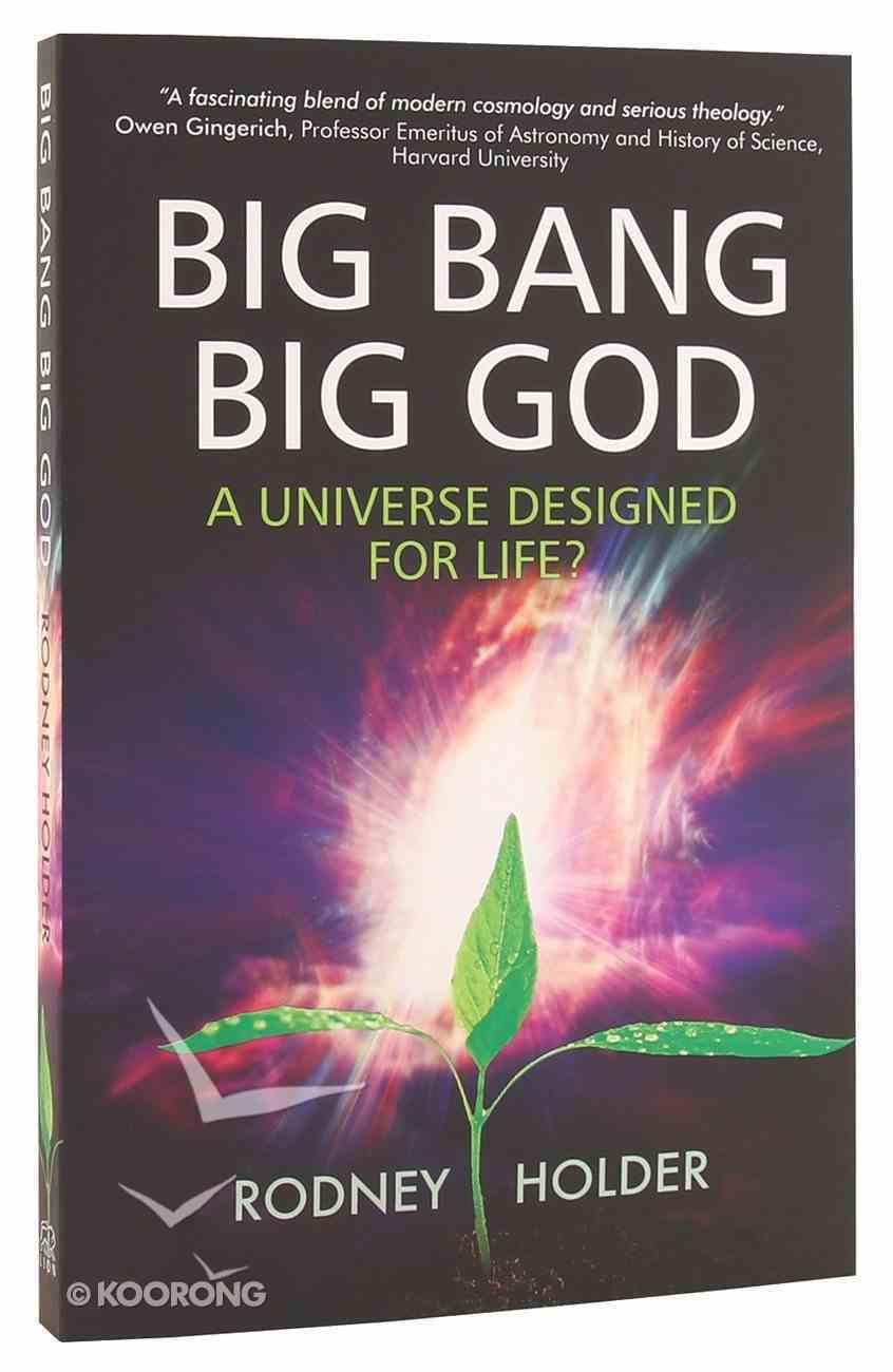 Big Bang Big God: A Universe Designed For Life? Paperback