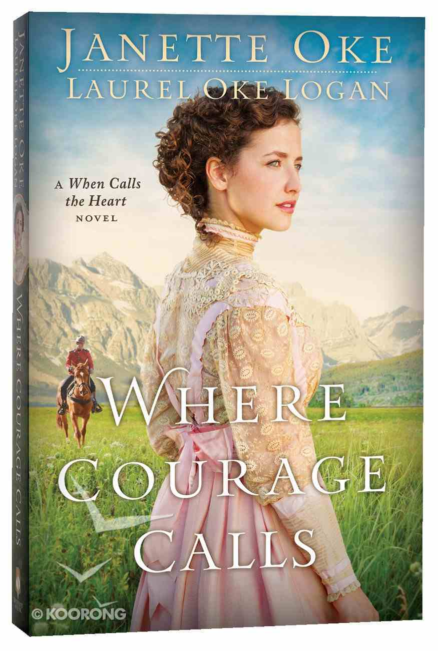 Where Courage Calls (#01 in Return To The Canadian West Series) Paperback