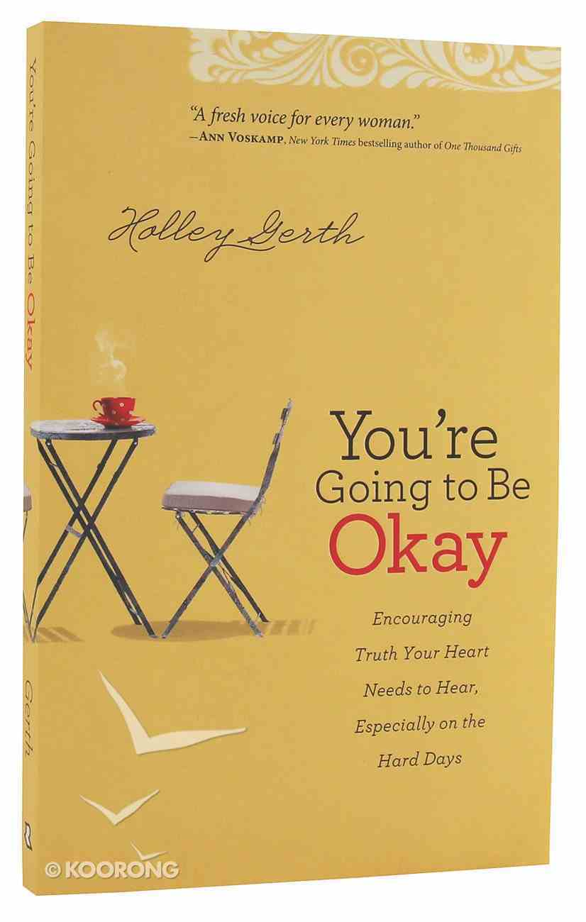You're Going to Be Okay: Encouraging Truth Your Heart Needs to Hear, Especially on the Hard Days Paperback