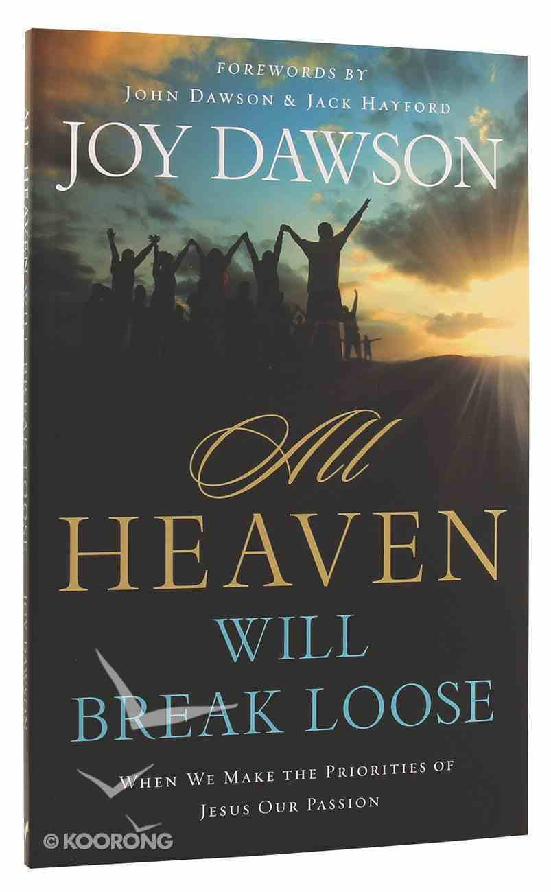 All Heaven Will Break Loose: When We Make Jesus' Priorities Our Passion Paperback
