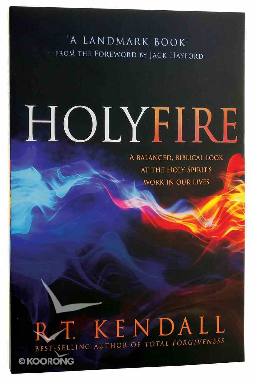 Holy Fire: A Balanced, Biblical Look At the Holy Spirit's Work in Our Lives Paperback