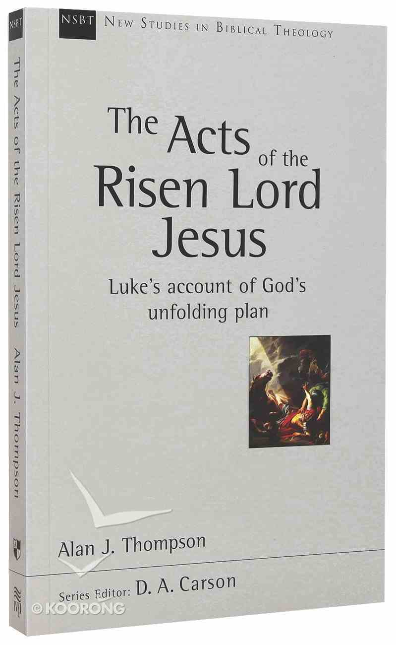 The Acts of the Risen Lord Jesus (New Studies In Biblical Theology Series) Paperback