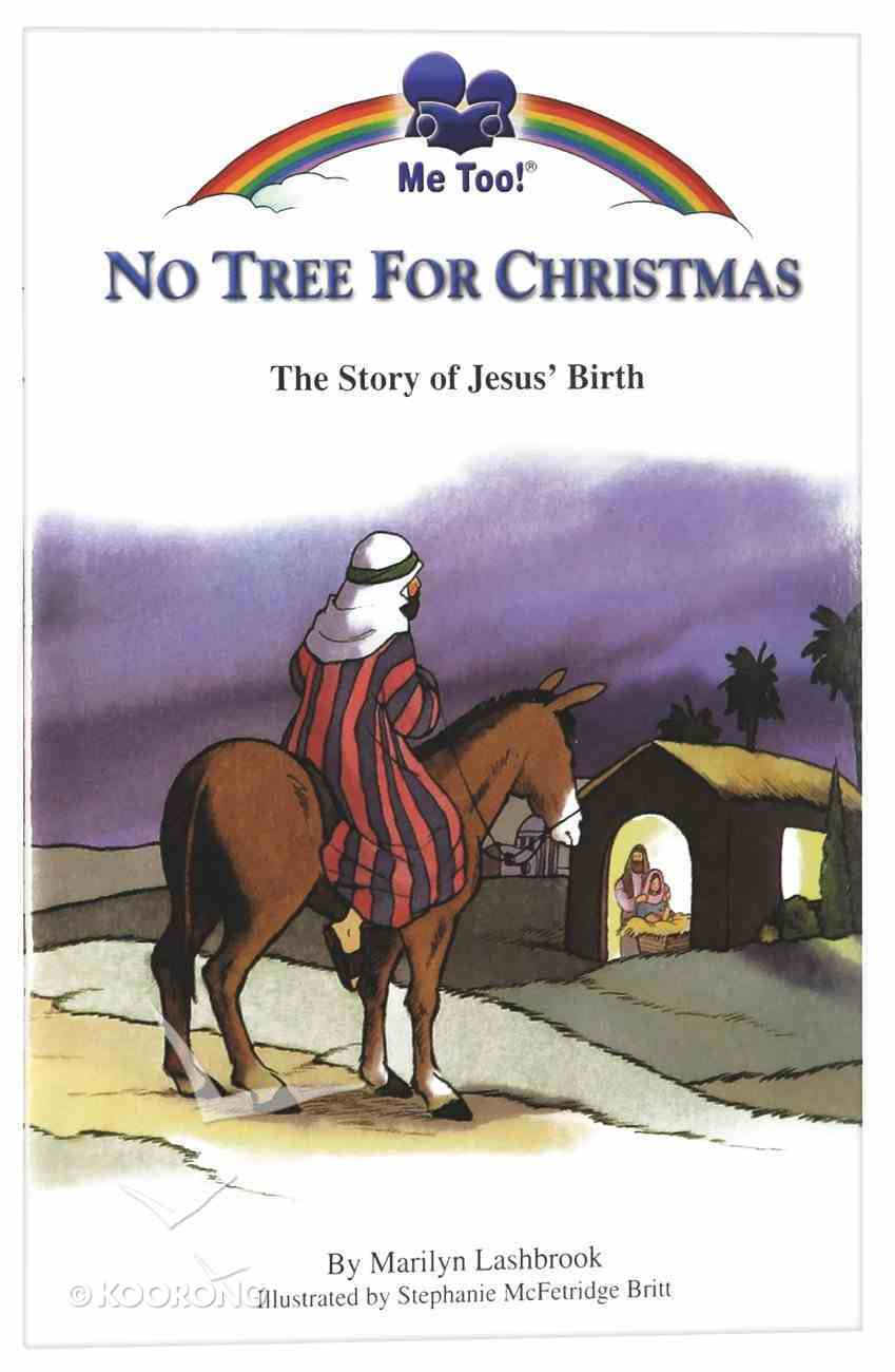 No Tree For Christmas - the Story of Jesus' Birth (Me Too! Series) Paperback
