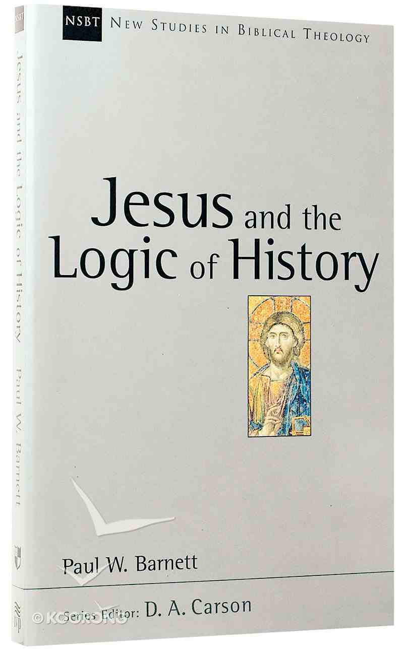 Jesus and the Logic of History (New Studies In Biblical Theology Series) Paperback