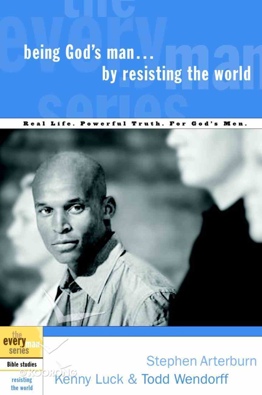Every Man Bss: Being God's Man By Resisting the World (Every Man Bible Studies Series) Paperback