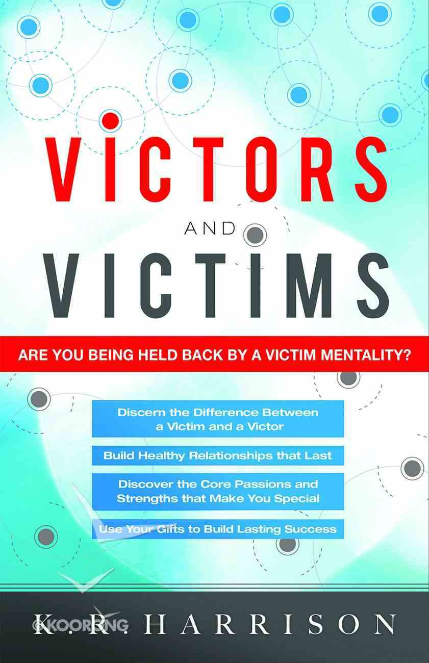 Victors and Victims: Are You Being Held Back By a Victim Mentality? eBook