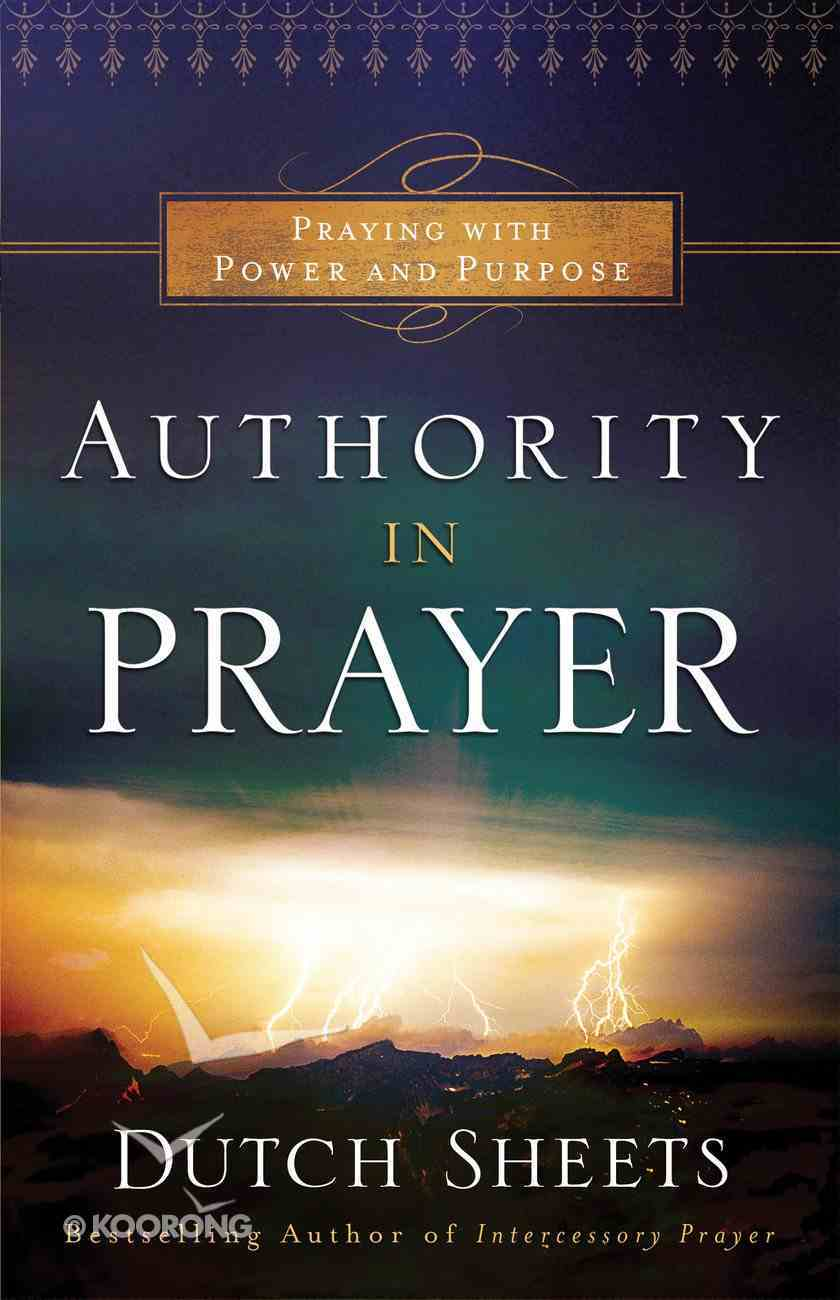 Authority in Prayer: Praying With Power and Purpose Paperback