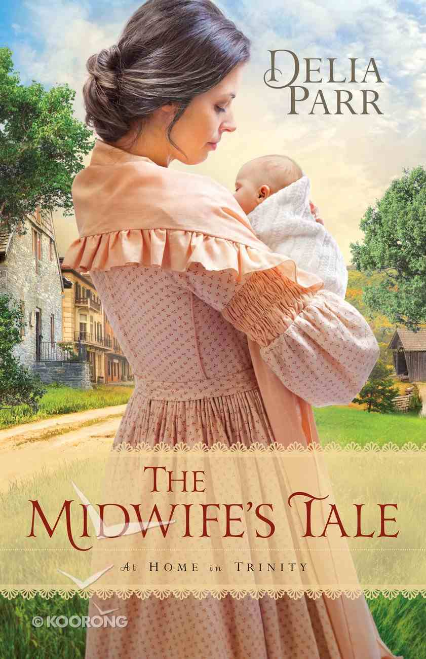 The Midwife's Tale (#01 in At Home In Trinity Series) Paperback