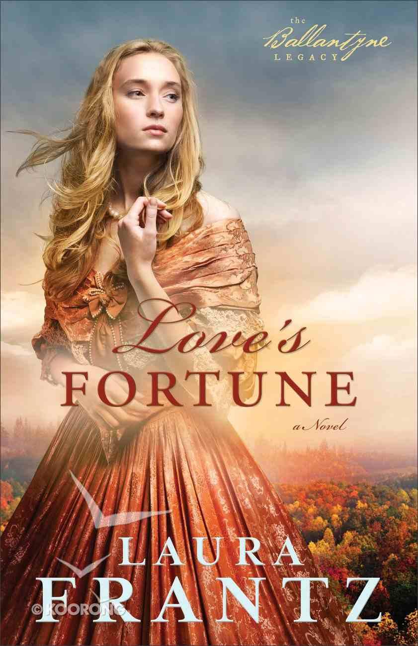 Love's Fortune (#03 in The Ballantyne Legacy Series) Paperback