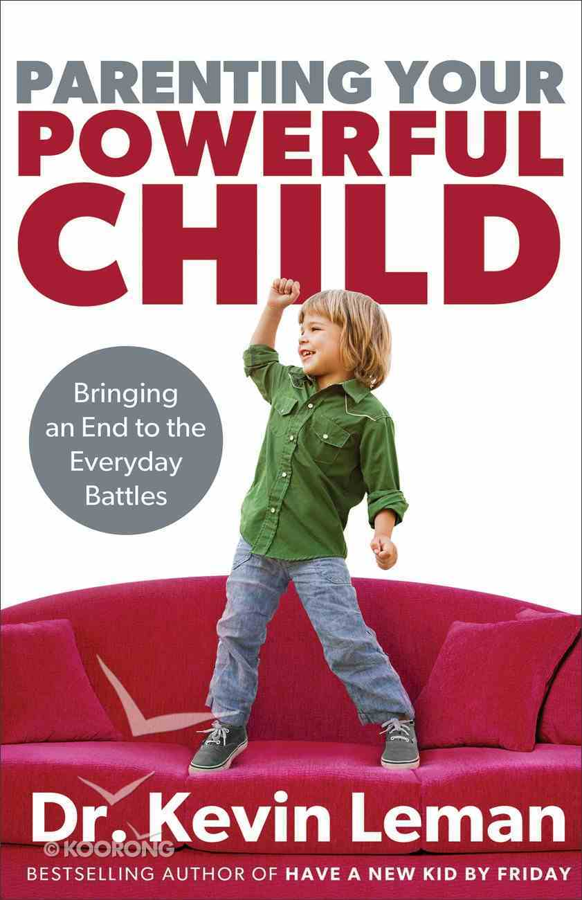 Parenting Your Powerful Child: Bringing An End to the Everyday Battles Paperback