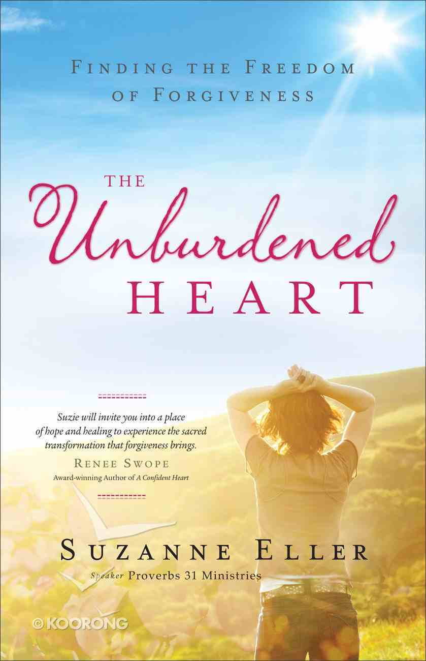 The Unburdened Heart: Finding the Freedom of Forgiveness Paperback