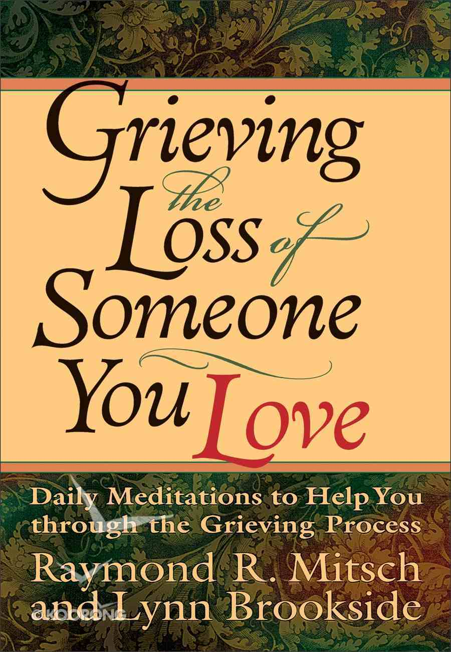 Grieving the Loss of Someone You Love: Daily Meditation to Help You Through the Grieving Process Paperback